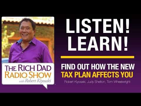 FIND OUT HOW THE NEW TAX PLAN AFFECTS YOU – Robert Kiyosaki