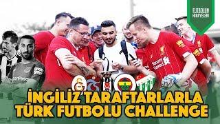 İNGİLİZLERE TÜRK TAKIMLARINI VE TÜRK FUTBOLCULARI SORDUK! | FB, GS, Beşiktaş, Trabzonspor, Bursaspor