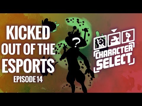 KICKED OUT OF THE eSPORTS - Character Select #14