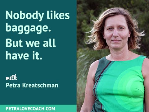 Nobody likes baggage. But we all have it. - Petra Kreatschman, Petralovecoach.com