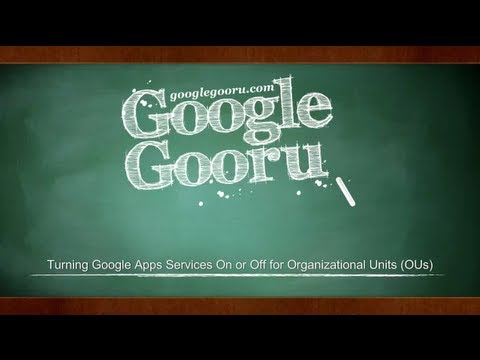 Turning Google Apps Services On or Off for Organizationl Units (OUs)