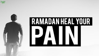 DID RAMADAN HEAL YOUR PAIN?