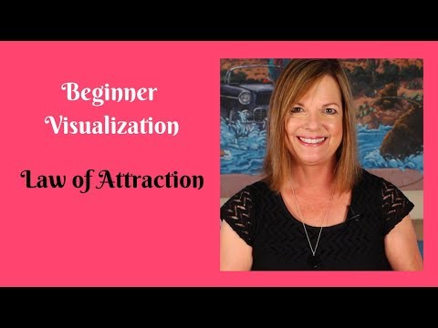 How to Begin Visualization- The Law of Attraction