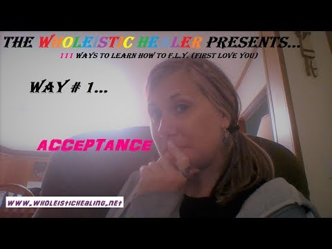 111 Ways to learn how to F.L.Y (First love you)  - Way #1 - Acceptance