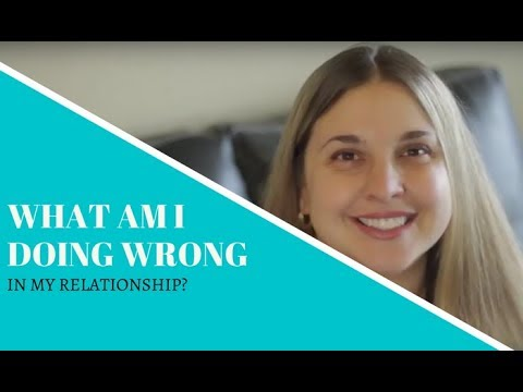 What Am I Doing Wrong In My Relationship?