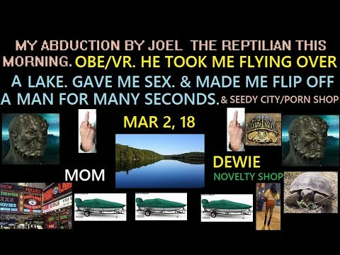My Reptilian Abduction by Joel. OBE/V.R. Flying Over Lake.  Seedy Town. Flipped a Guy off. Sex.Mar 2