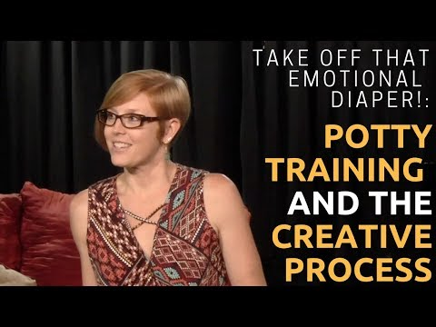Take off that Emotional Diaper!: Potty Training and the Creative Process