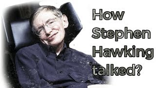 How Sir Stephen Hawking talked and communicated | 2018 |