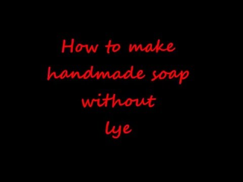 How to make handmade soap without LYE