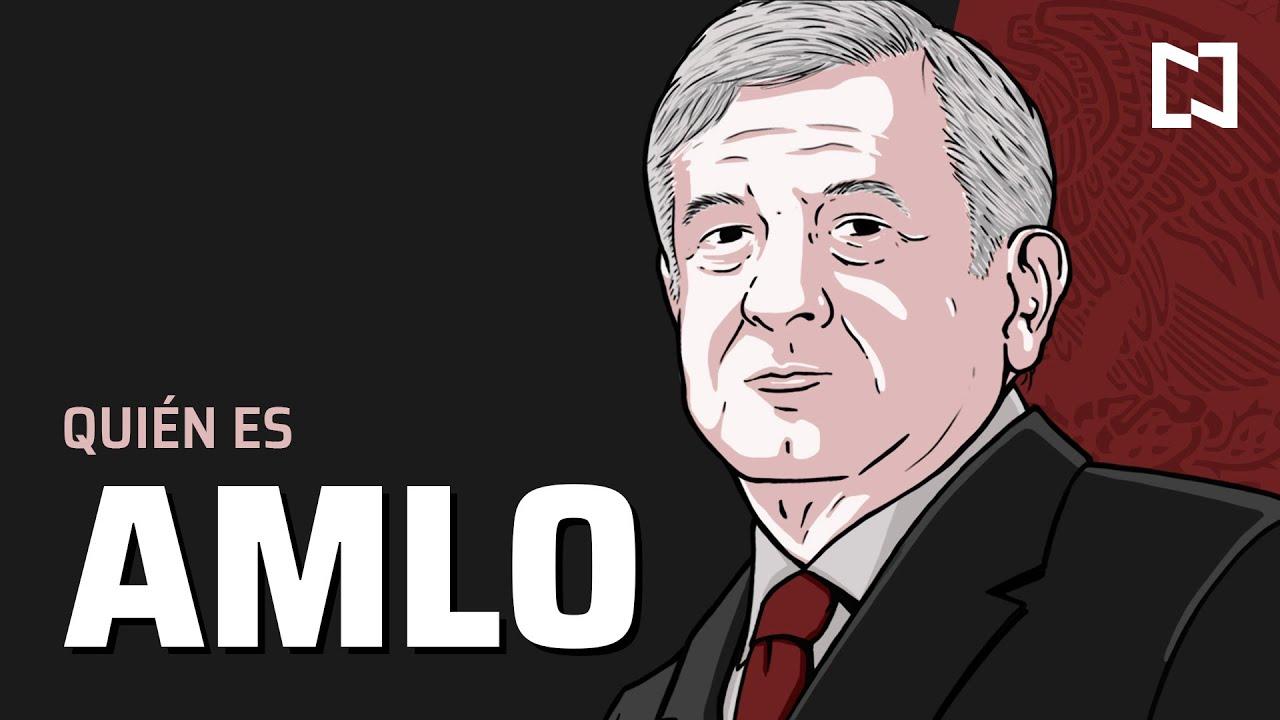 AMLO | ¿Quién es Andrés Manuel López Obrador?
