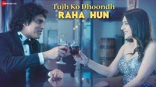 Tujh Ko Dhoondh Raha Hun - Official Music Video | Rahul Batra | Navi Kaur | Shiny Dixit