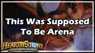 [Hearthstone] This Was Supposed To Be Arena