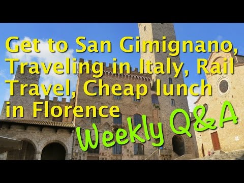 Weekly Q&A, How to get to San Gimignano, Traveling in Italy, Rail Travel,  & Cheap eats in Florence