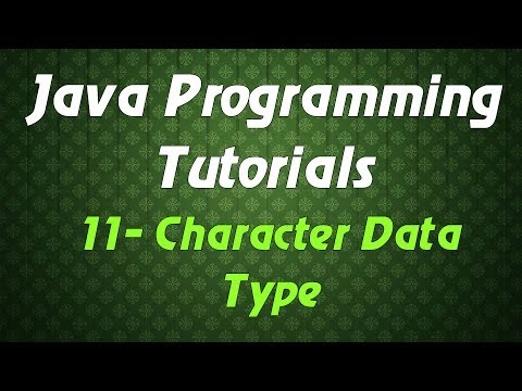 Java Programming Tutorials - 11 - Character Data Type
