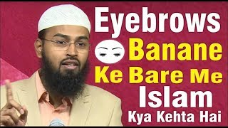 Eyebrows Banane Ke Bare Me Islam Kya Kehta Hai Aur Uske Drawbacks By Adv. Faiz Syed