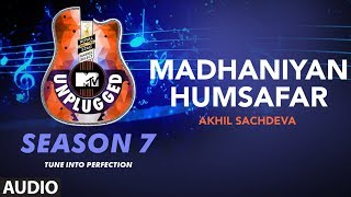 Madhaniyan - Humsafar Unplugged Full Audio | MTV Unplugged Season 7 |  Akhil Sachdeva