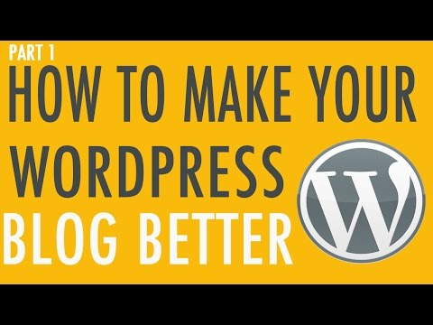 How to make your WordPress blog better - Part 1
