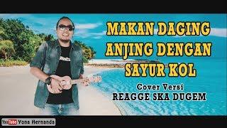 MAKAN DAGING ANJING DENGAN SAYUR KOL - Punxgoaran Cover versi Reggae,Ska,Remix,EDM