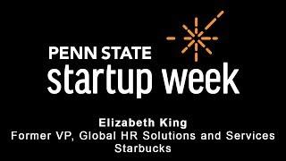 Penn State Startup Week 2018 - Elizabeth King, Former VP Global HR Solutions & Services, Starbucks