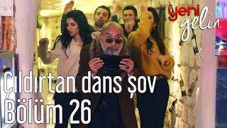 Download Yeni Gelin 26. Bölüm - Çıldırtan Dans Şov Video