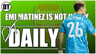 DT DAILY | EMI MARTINEZ IS NOT HAPPY WITH SOME OF HIS ARSENAL TEAM MATES!