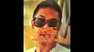 Addicted [PYR remix] by Crazy P ft. Sur Henyo