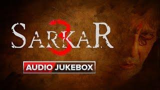 Sarkar 3 | Full Songs | Audio Jukebox
