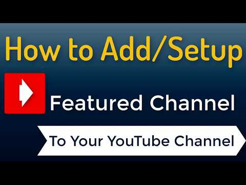 How To Add Featured Channel To Your YouTube Channel
