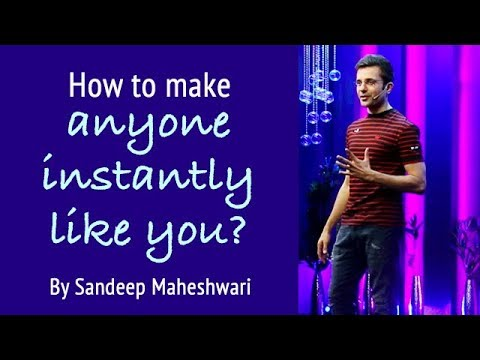 How to make anyone instantly Like You? By Sandeep Maheshwari