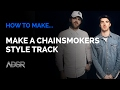 How To Make a Chainsmokers Style Track