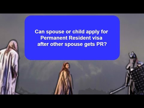 Can spouse or child apply for PR visa after other spouse gets PR?