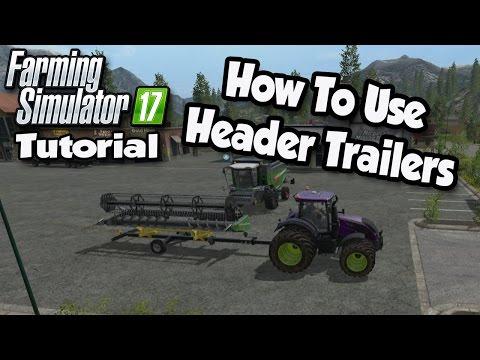 Farming Simulator 17 Tutorial - How To Use Header Trailers  | FS17 Tutorials