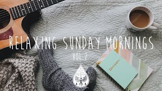 Relaxing Sunday Mornings ☕ - An Indie/Folk/Pop Playlist | Vol. 2