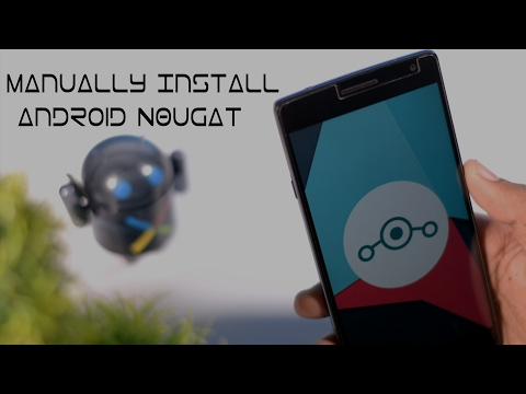 Manually Install Android Nougat On Any Supported Android (Universal Guide)