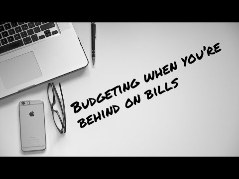 I'm behind on my bills, How do I budget.