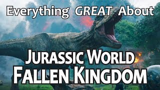 Everything GREAT About Jurassic World: Fallen Kingdom!