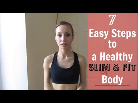 7 Easy Steps to a Healthy SLIM & FIT Body For Beginners