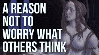 A Reason Not to Worry What Others Think