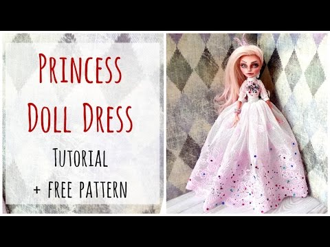 Princess dress for Monster High dolls / Doll gown / Princess gown / Doll clothes / Sewing / Tutorial