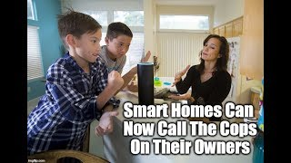 Smart Homes Can Now Call The Cops On Their Owners