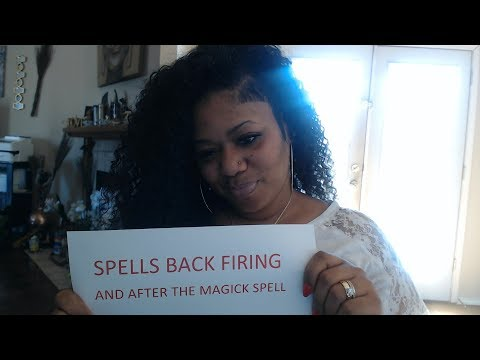 *Spells Back Firing #101 and AFTER THE MAGICKAL SPELL HAS BEEN CASTED