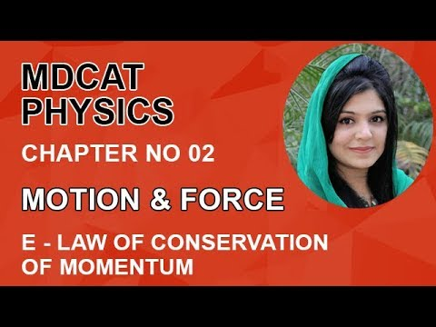 MDCAT Physics Lecture Series, Ch 2, Describe Law Conservation Momentum, Physics Entry Test, ch 2