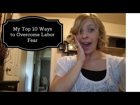 TOP TEN WAYS TO OVERCOME LABOR FEAR