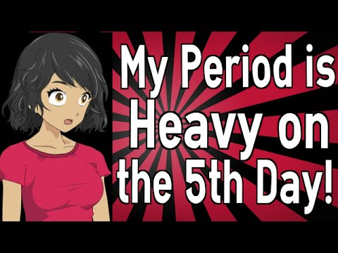 My Period is Heavy on the 5th Day!