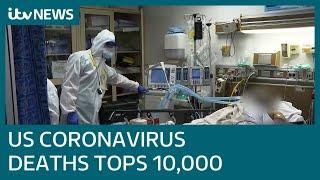 US coronavirus deaths hits 10,000 | ITV News