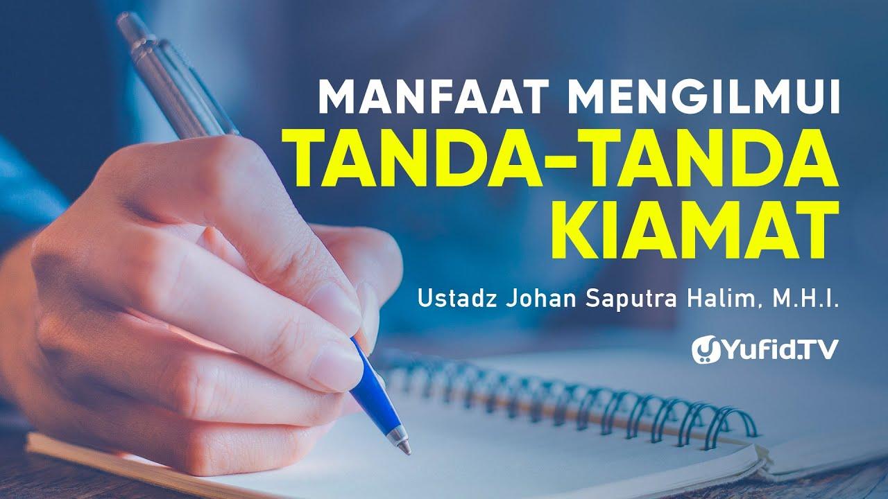 Manfaat Mengilmui Tanda-tanda Kiamat - Ustadz Johan Saputra Halim, M.H.I.