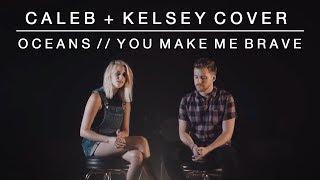 Worship Medley - Oceans (Where Feet May Fail) // You Make Me Brave   Caleb + Kelsey Mashup
