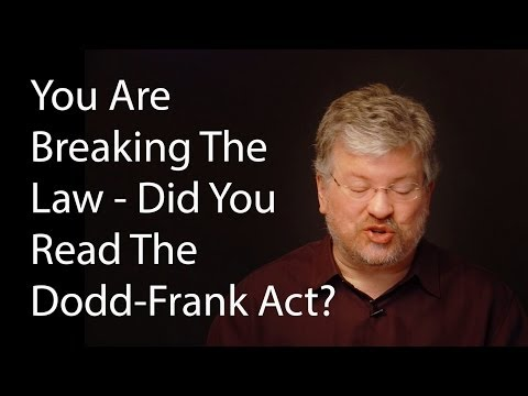 You Are Breaking The Law - Did You Read The Dodd-Frank Act?