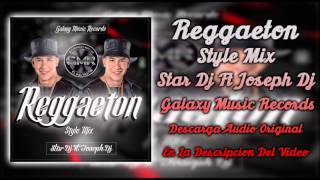 Reggaeton Style Mix 2017 By Star Dj Ft Joseph Dj GMR