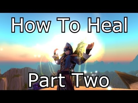 How To Heal Guide Part Two WoW